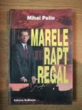 MARELE RAPT REGAL de MIHAI PELIN , 2006