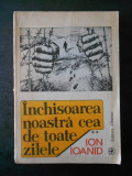 ION IOANID - INCHISOAREA NOASTRA CEA DE TOATE ZILELE volumul 2