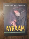 AVRAAM Tatăl tuturor credincioșilor - Richard Wurmbrand