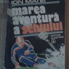 Marea aventura a schiului – Ion Matei