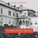 Cumpara ieftin Cotroceniul regal/Diana Mandache, Curtea Veche, Curtea Veche Publishing