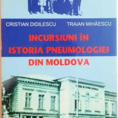 INCURSIUNI IN ISTORIA PNEUMOLOGIEI DIN MOLDOVA de CRISTIAN DIDILESCU , TRAIAN MIHAESCU , 2010
