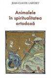 Animalele in spiritualitatea ortodoxa/Jean-Claude Larchet