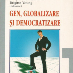 Gen, globalizare si democratizare - Rita Mae Kelly, Jane H. Bayes, Mary E. Hawkesworth, Brigitte Young (editoare)