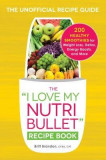 """The """"""""I Love My Nutribullet"""""""" Recipe Book: 200 Healthy Smoothies for Weight Loss, Detox, Energy Boosts, and More"""