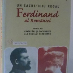 UN SACRIFICIU REGAL , FERDINAND AL ROMANIEI de MARTHA BIBESCU , 2000