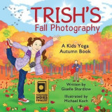 Trish's Fall Photography: A Kids Yoga Autumn Book