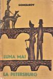 Luna mai la Petersburg editura pentru literatura universala -Goncearov 20 lei