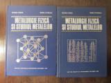 METALURGIE FIZICA SI STUDIUL METALELOR , VOL. I - III de SUZANA GADEA