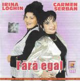 CD Irina Loghin & Carmen Șerban - Fără Egal, original
