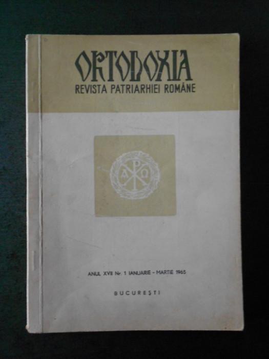 ORTODOXIA. REVISTA PATRIARHIEI ROMANE. ANUL XVII Nr. 1 IANUARIE - MARTIE 1965