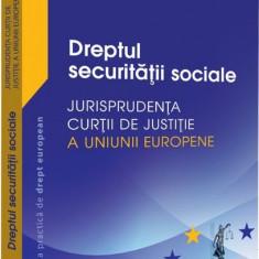 Dreptul securității sociale. Jurisprudența Curții de Justiție a Uniunii Europene și jurisprudența națională