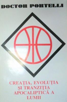 CREATIA,EVOLUTIA SI TRANZITIA APOCALIPTICA A LUMII-CONSTANTIN PORTELLI foto