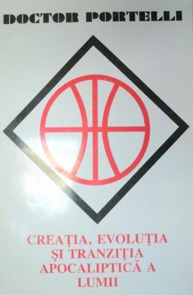 CREATIA,EVOLUTIA SI TRANZITIA APOCALIPTICA A LUMII-CONSTANTIN PORTELLI