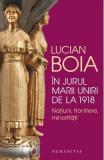 In jurul Marii Uniri de la 1918 - Lucian Boia