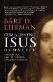 Cum a devenit Isus Dumnezeu - Bart D. Ehrman