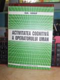 GH. IOSIF - ACTIVITATEA COGNITIVA A OPERATORULUI UMAN , ACADEMIA ROMANA , 1994