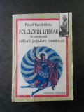 PAVEL RUXANDOIU - FOLCLORUL LITERAR (lipsa ultima pagina)