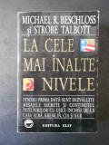 MICHAEL R. BESCHLOSS, STROBE TALBOTT - LA CELE MAI INALTE NIVELE