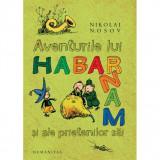 NIKOLAI NOSOV- Aventurile lui Habarnam si ale prietenilor sai , Absolut Noua