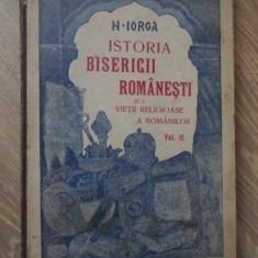 ISTORIA BISERICII ROMANESTI SI A VIETII RELIGIOASE A ROMANILOR VOL.II - N. IORGA