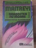 DRAGOSTEA NU MOARE - MAITREYI DEVI