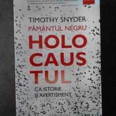 TIMOTHY SNYDER - PAMANTUL NEGRU. HOLOCAUSTUL CA ISTORIE SI AVERTISMENT