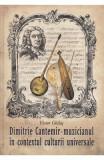 Dimitrie Cantemir. Muzicianul in contextul culturii universale - Victor Ghilas