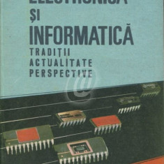 Electronica si informatica. Traditii, actualitate, perspective