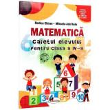 Caiet Matematica. Clasa a IV-a | Rodica Chiran, Mihaela-Ada Radu, Aramis