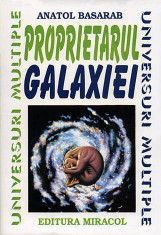 Proprietarul Galaxiei  -  Anatol Basarab foto