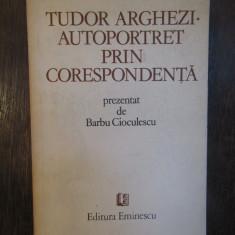 TUDOR ARGHEZI .AUTOPORTRET PRIN CORESPONDENTA, DEDICATIE  B. CIOCULESCU