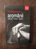 AROMANII . ISTORIE , LIMBA , DESTIN- NEAGU DJUVARA , 2012