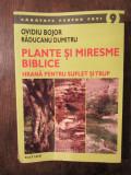 Plante și miresme biblice: hrană pentru suflet și trup -Ovidiu Bojor, R. Dumitru