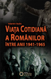 Viata cotidiana a romanilor intre anii 1941 – 1965 | Valentin Vasile, Cetatea de Scaun