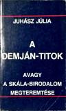 Juhasz Julia - A Demjan-titok avagy a Skala birodalom megteremtese - 1057 (carte pe limba maghiara)