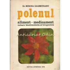Polenul. Aliment-Medicament - Mircea Ialomiteanu