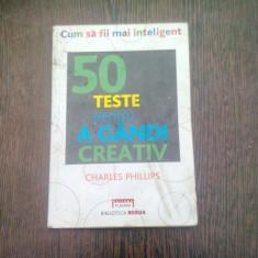 50 TESTE PENTRU A GANDI CREATIV - CHARLES PHILLIPS