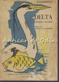 Delta. Tezaurul Dunarii - I. Alexandrescu - Tiraj: 5000 Exemplare