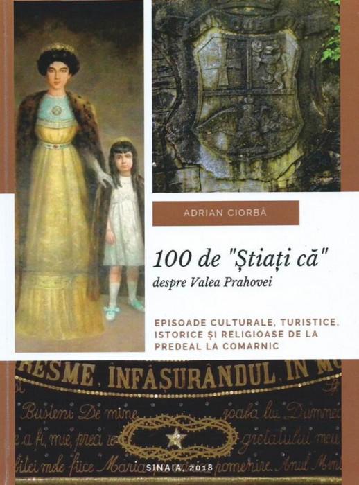 """Carte  """"100 de Stiati ca despre Valea Prahovei"""""""