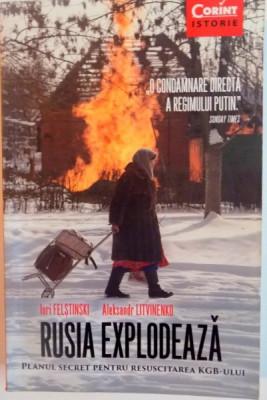 RUSIA EXPLODEAZA, PLANUL SECRET PENTRU RESUSCITAREA KGB-ULUI de IURI FELSTINSKI, ALEKSANDR LITVINENKO, 2015 foto