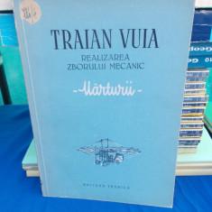 AVIATOR TRAIAN VUIA - REALIZAREA ZBORULUI MECANIC ( MARTURII ) , ED. II-A , 1955