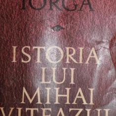 ISTORIA LUI MIHAI VITEAZU - NICOLAE IORGA