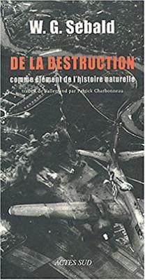 DE LA DESTRUCTION COMME ELEMENT DE L'HISTOIRE NATURELLE - W.G. SEBALD (CARTE IN LIMBA FRANCEZA) foto