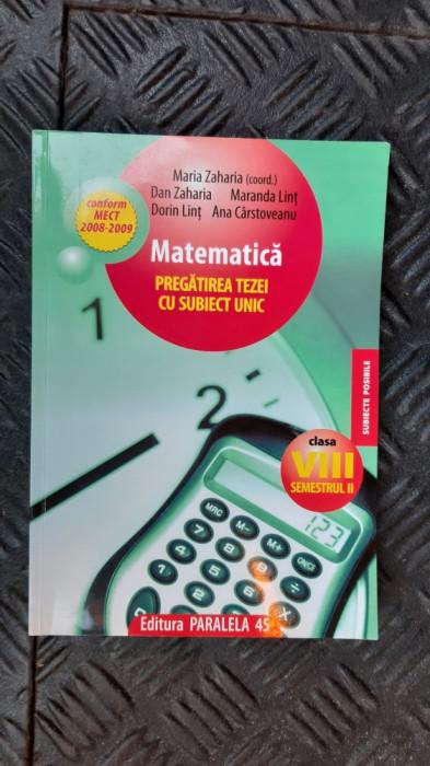 MATEMATICA  PREGATIREA TEZEI CU SUBIECT UNIC CLASA A VIII A ZAHARIA, LINT