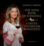 The Wine Book of Romania. Cartea vinurilor romanesti/Marinela V. Ardelean