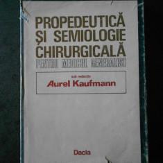 AUREL KAUFMANN - PROPEDEUTICA SI SEMIOLOGIE CHIRURGICALA