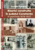 Cumpara ieftin Biserici construite in judetul Constanta iin perioada 1878-1923