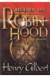 Legenda lui Robin Hood - Henry Gilbert