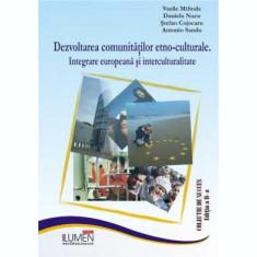 Dezvoltarea comunitatilor etno-culturale. Integrare europeana si interculturalitate - Vasile MIFTODE, Daniela NACU, Stefan COJOCARU, Antonio SANDU
